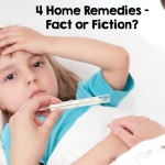 4 Home Remedies – Fact or Fiction?