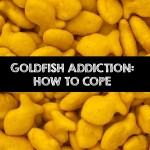 Goldfish Cracker Addiction: How to Cope