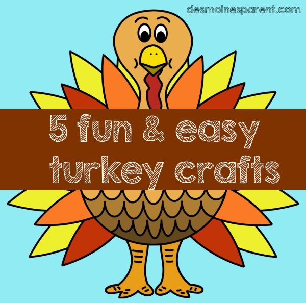 5 Fun Thanksgiving Turkey Crafts For Your Kids Des Moines