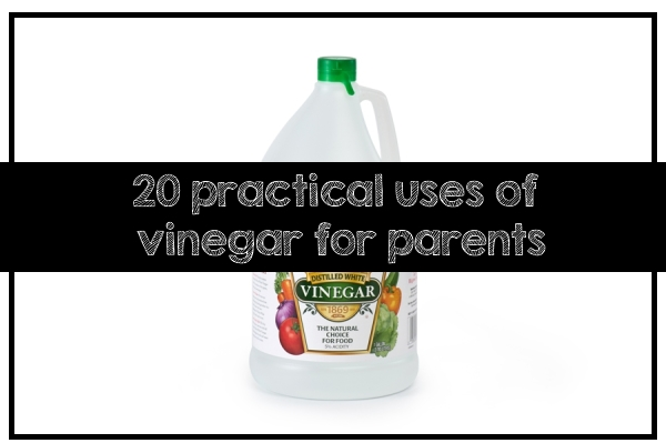 20 Practical Uses of Vinegar for Parents