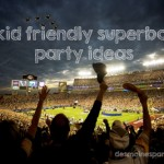 8 Kid Friendly Super Bowl Party Ideas
