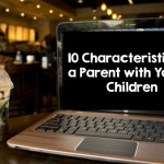 10 Characteristics of a Parent with Young Children