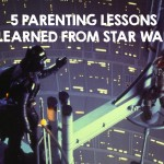 5 Parenting Lessons I Learned From Star Wars