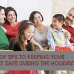 Top Tips to Keeping Your Family Safe During the Holidays