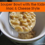 Souper Bowl with the Kids: Mac and Cheese Style