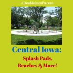 Central Iowa: Splash Pads, Beaches & More!