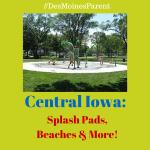 Central Iowa: Splash Pads, Beaches & More!