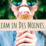 Ice Cream, Des Moines, Iowa, ice cream shop, local, local ice cream
