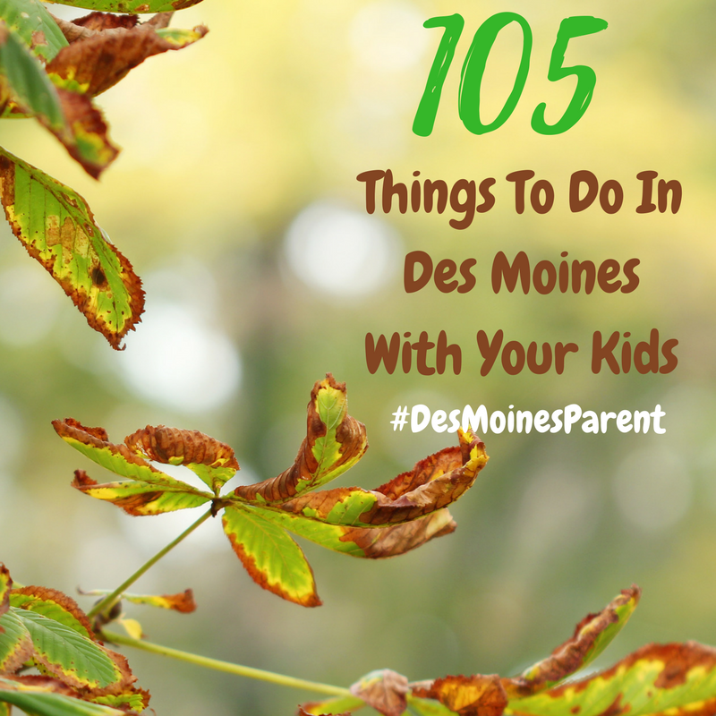 105 Things To Do In Des Moines With Your Kids