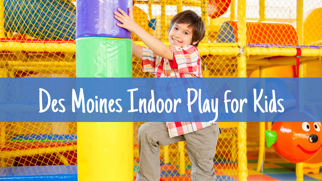 Des Moines Indoor Play for Kids!