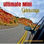 Ultimate Mini Getaways!