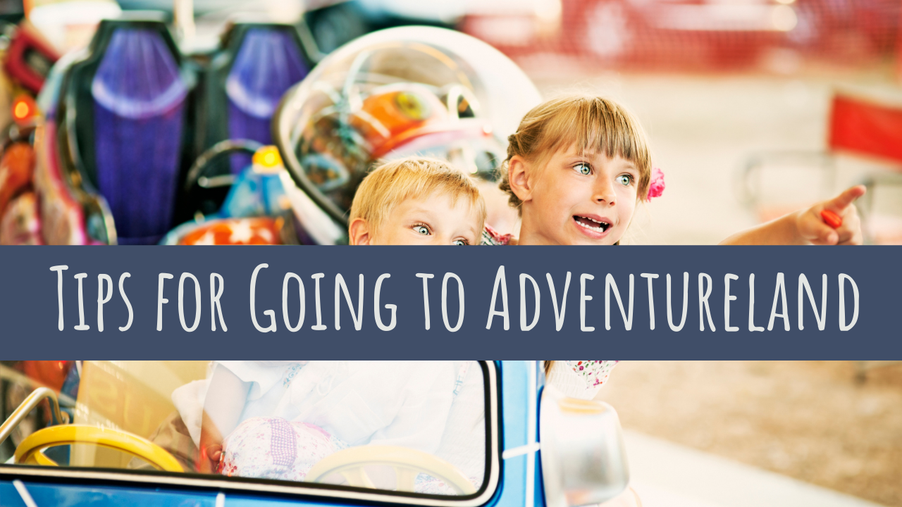 Tips For Going to Adventureland