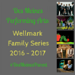 Des Moines Performing Arts: Wellmark Family Series 2016-2017