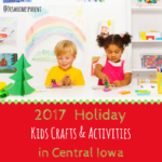 Holiday Kids Crafts & Activities in Central Iowa 2017
