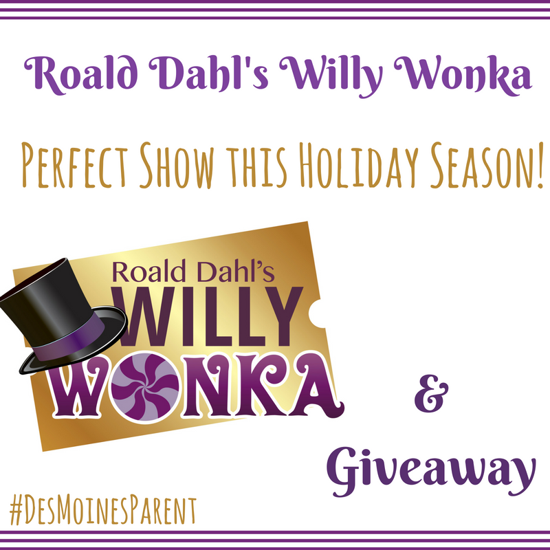 Roald Dahl S Willy Wonka Perfect Show This Holiday Season Des Moines Parent Things To Do