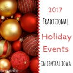 Traditional Holiday Events in Central Iowa 2017