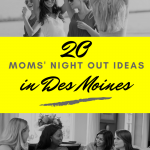 20 Things To Do in Des Moines For Moms' Night Out