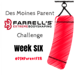 Des Moines Parent FXB Challenge: Week Six