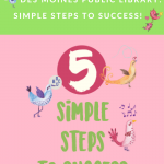 Des Moines Public Library: Simple Steps to Success!
