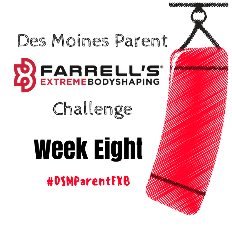 Des Moines Parent FXB Challenge: Week Eight