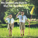 Why Summer Camp Might Be What Your Child Needs