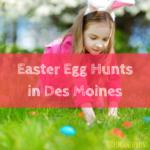 Des Moines Easter Egg Hunts 2018