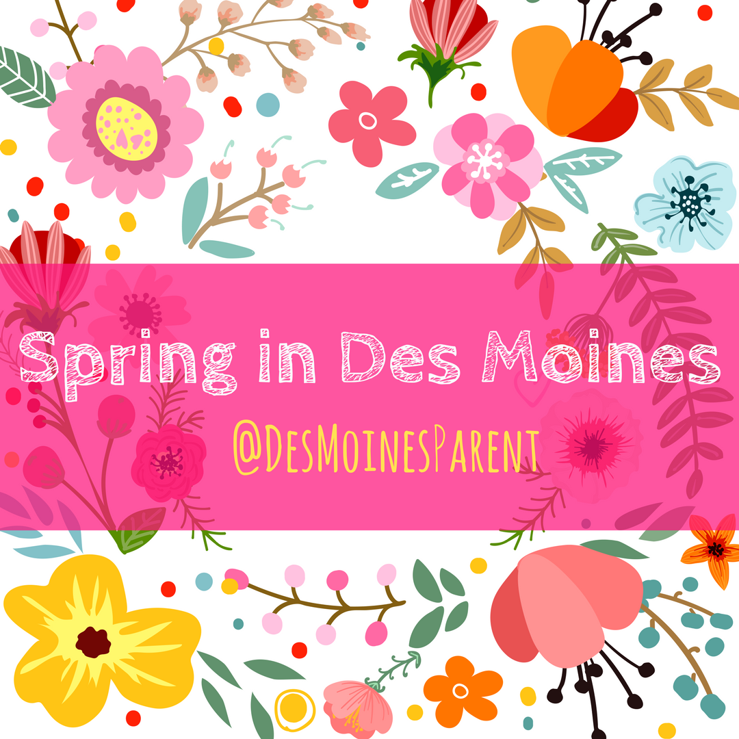 Spring, Des Moines, things to do, kids, families
