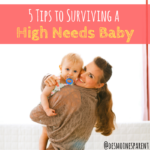 5 Tips to Surviving a High Needs Baby