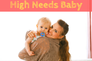 Mom Life, Baby, High Needs Baby