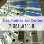 "Des Moines Art Center is ""the Place to Be!"""