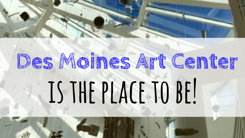 """Des Moines Art Center is """"the Place to Be!"""""""