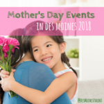 Mother's Day Events in Des Moines 2018
