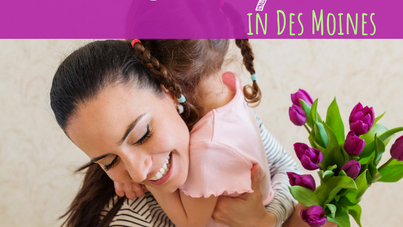 Mother's Day Events in Des Moines