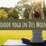 Free Outdoor Yoga in Des Moines 2021