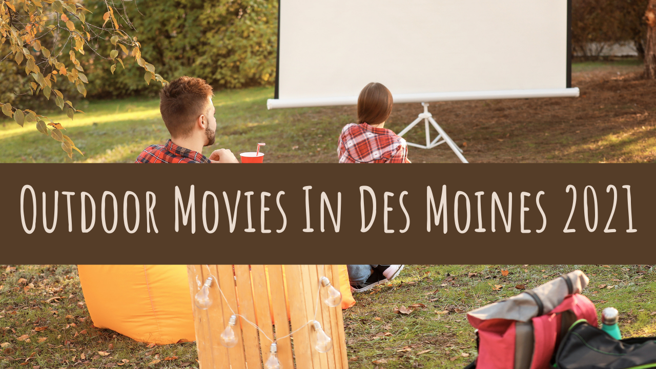 Outdoor Movies in Des Moines 2021