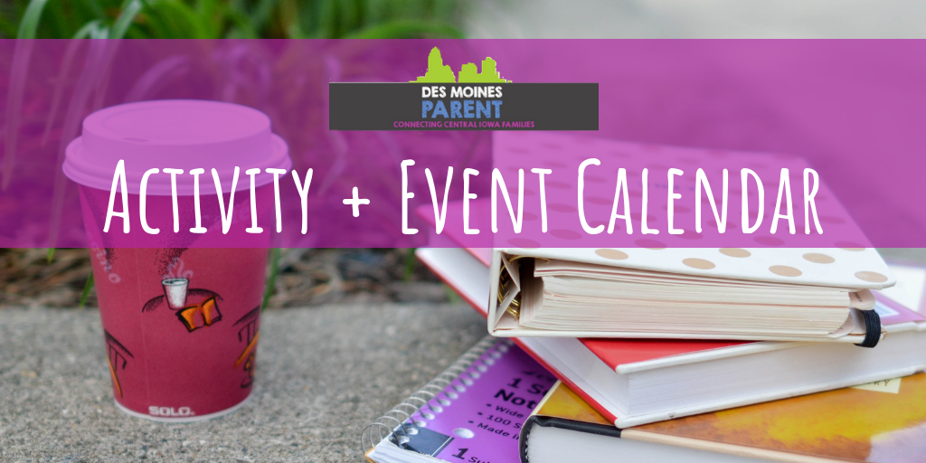 Des Moines Parent, event calendar, Des Moines Parent event calendar