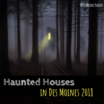 Haunted Houses in Des Moines 2018