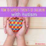 How to Support Parents of Children with Autism
