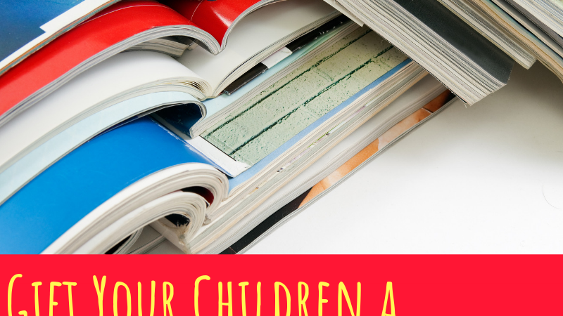 Gift Your Children a Magazine Subscription