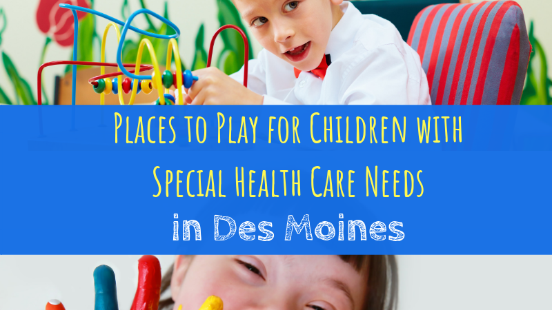 Places to Play for Children with Special Health Care Needs in Des Moines