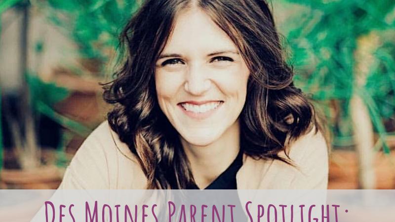 Des Moines Parent Spotlight: Danielle Gohr