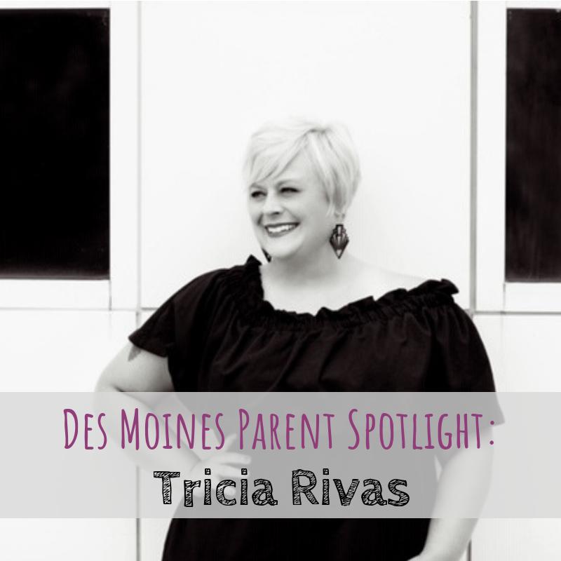 Des Moines Parent Spotlight, Tricia Rivas