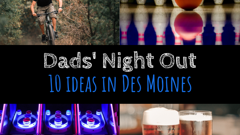 10 Things To Do in Des Moines For Dads' Night Out