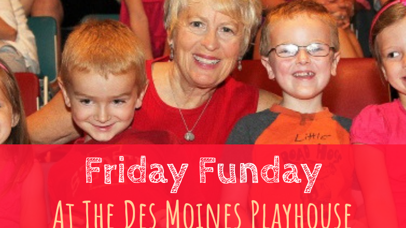 Friday Funday at the Des Moines Playhouse