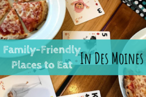 Family friendly, dinner, lunch, Des Moines, eat out, restaurants