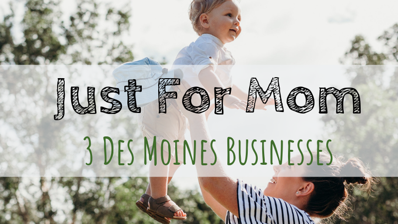 3 Des Moines Businesses Just For Mom