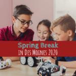 Spring Break Des Moines 2020