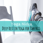 Yoga Nidra: Deep Rest in Yoga for Parents
