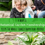 4 Ways a Botanical Garden Membership Keeps the Whole Family Happy Year-Round