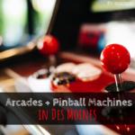 Des Moines, arcades, pinball machines